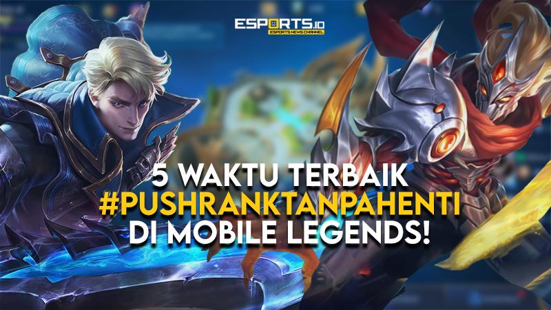 5 Waktu Terbaik #PushRankTanpaHenti di Mobile Legends!