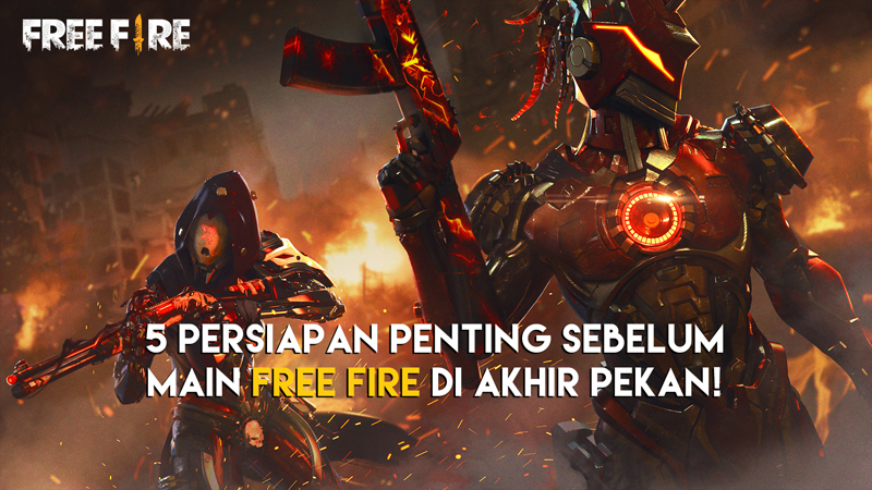 5 Persiapan Penting Sebelum Main Free Fire di Akhir Pekan!