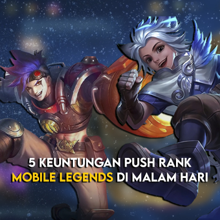 5 Keuntungan Push Rank Mobile Legends di Malam Hari!