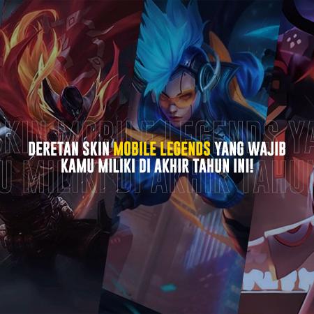 Deretan Skin Mobile Legends yang Wajib Kamu Miliki di Akhir Tahun Ini!