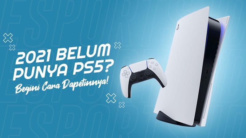 2021 Belum Punya PS5? Begini Cara Dapetinnya!
