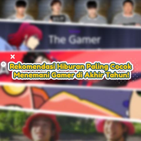Rekomendasi Hiburan Paling Cocok Menemani Gamer di Akhir Tahun!